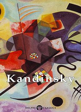 Download Delphi Collected Works Of Wassily Kandinsky (illustrated) (masters Of Art Book 12)
