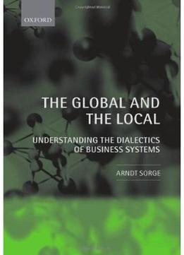 Download The Global & The Local: Understanding The Dialectics Of Business Systems
