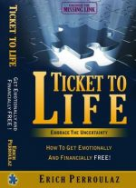 Ticket To Life- Embrace The Uncertainty: How To Get Emotionally And Financially Free!