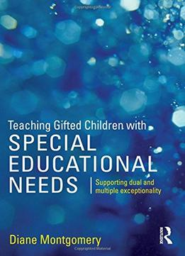 Download Teaching Gifted Children With Special Educational Needs: Supporting Dual & Multiple Exceptionality