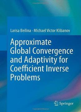 Download Approximate Global Convergence & Adaptivity For Coefficient Inverse Problems