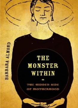 Download The Monster Within: The Hidden Side Of Motherhood