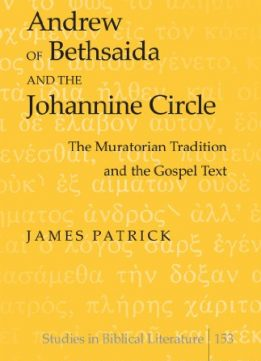 Download Andrew Of Bethsaida & The Johannine Circle: The Muratorian Tradition & The Gospel Text