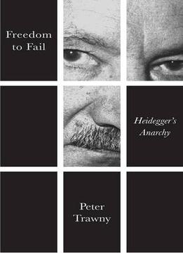 Download Freedom to Fail: Heidegger's Anarchy