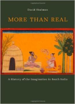 Download More Than Real: A History Of The Imagination In South India