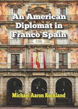 Download An American Diplomat In Franco Spain