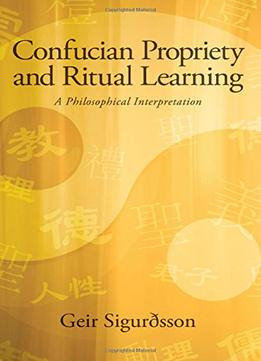Download Confucian Propriety & Ritual Learning: A Philosophical Interpretation