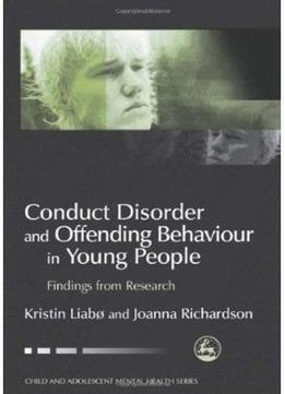 Download Conduct Disorder & Offending Behavior In Young People: Findings From Research