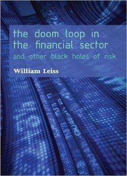 Download The Doom Loop In The Financial Sector: & Other Black Holes Of Risk