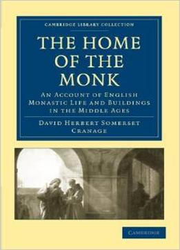 Download The Home Of The Monk (Cambridge Library Collection - Medieval History)