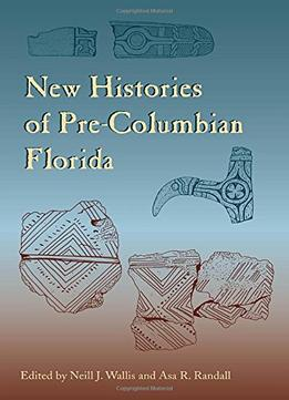 Download New Histories Of Pre-columbian Florida