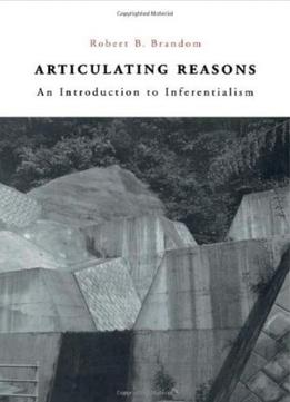 Download Articulating Reasons: An Introduction To Inferentialism