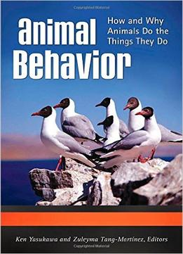 Download Animal Behavior: How & Why Animals Do The Things They Do