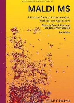 Download Maldi Ms: A Practical Guide To Instrumentation, Methods & Applications (2nd Edition)