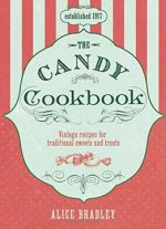 The Candy Cookbook: Vintage Recipes For Traditional Sweets And Treats