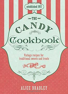 Download The Candy Cookbook: Vintage Recipes For Traditional Sweets & Treats