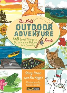 Download Kids' Outdoor Adventure Book: 448 Great Things To Do In Nature Before You Grow Up