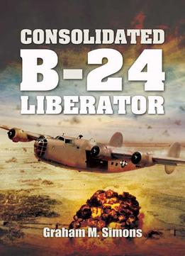 Download Liberator: The Consolidated B-24