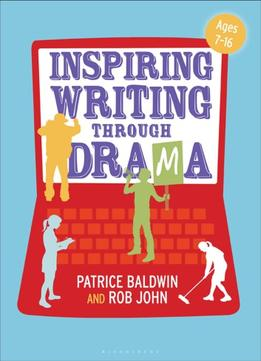 Download Inspiring Writing Through Drama: Creative Approaches To Teaching Ages 7-16