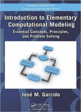 Download Introduction To Elementary Computational Modeling: Essential Concepts, Principles, & Problem Solving