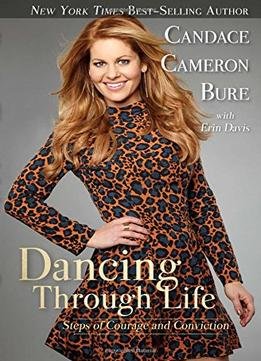 Download Dancing Through Life: Steps Of Courage & Conviction