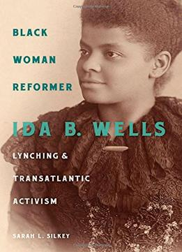 Download Black Woman Reformer: Ida B. Wells, Lynching, & Transatlantic Activism