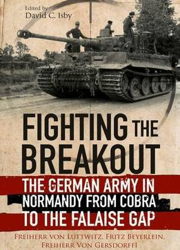 Download Fighting The Breakout: The German Army In Normandy From Cobra To The Falaise Gap