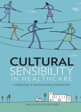 Download Cultural Sensibility In Healthcare: A Personal & Professional Guidebook