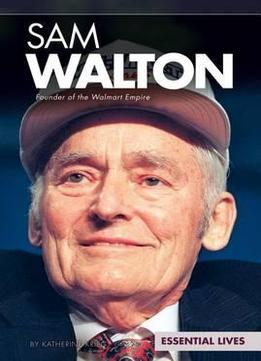Download Sam Walton: Founder Of The Walmart Empire (essential Lives)
