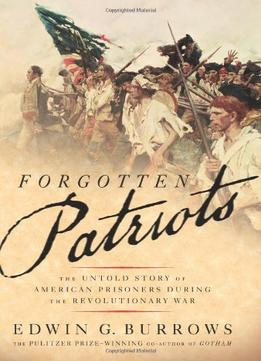 Download Forgotten Patriots: The Untold Story Of American Prisoners During The Revolutionary War