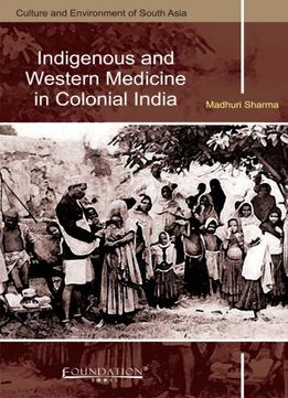Download Indigenous & Western Medicine In Colonial India