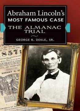 Download Abraham Lincoln's Most Famous Case : The Almanac Trial