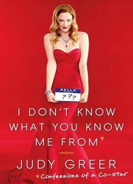Download I Don't Know What You Know Me From: My Life as a Co-Star
