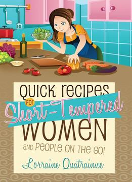 Download Quick Recipes For Short-tempered Women & People On The Go