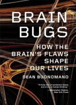 Brain Bugs : How the Brain's Flaws Shape Our Lives