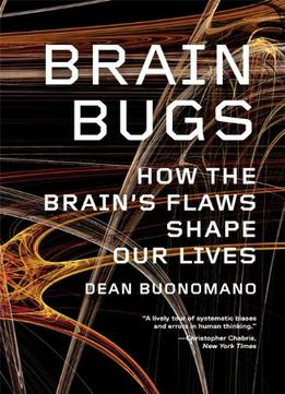 Download Brain Bugs : How the Brain's Flaws Shape Our Lives