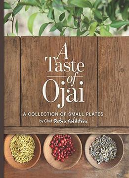 Download A Taste Of Ojai: A Collection Of Small Plates: Volume 1
