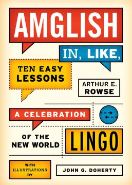 Download Amglish, in Like, Ten Easy Lessons: A Celebration of the New World Lingo