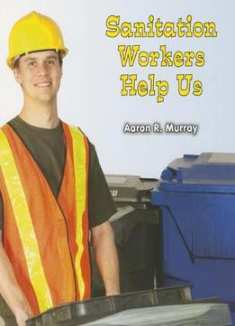 Download Sanitation Workers Help Us (all About Community Helpers)