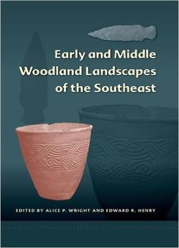 Download Early & Middle Woodland Landscapes Of The Southeast