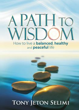 Download A Path To Wisdom – How To Live A Balanced, Healthy & Peaceful Life