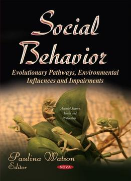 Download Social Behavior: Evolutionary Pathways, Environmental Influences & Impairments