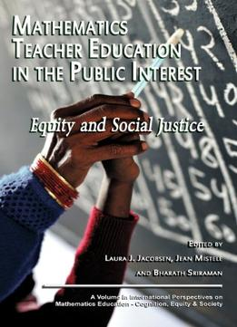Download Mathematics Teacher Education In The Public Interest: Equity & Social Justice