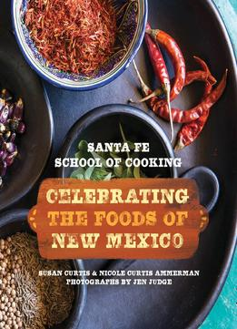 Download Santa Fe School Of Cooking: Celebrating The Foods Of New Mexico