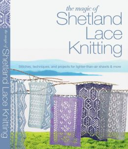 Download The Magic of Shetland Lace Knitting: Stitches, Techniques, & Projects for Lighter-than-Air Shawls & More