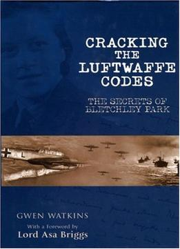 Download Cracking The Luftwaffe Codes: The Secrets Of Bletchley Park