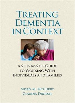 Download Treating Dementia In Context: A Step-by-side Guide To Working With Individuals & Families