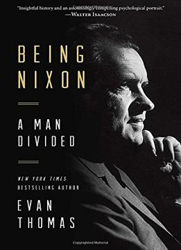 Download Being Nixon: A Man Divided