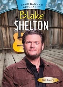 Download Blake Shelton (blue Banner Biographies)