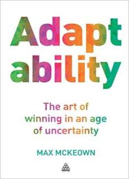 Download Adaptability: The Art Of Winning In An Age Of Uncertainty